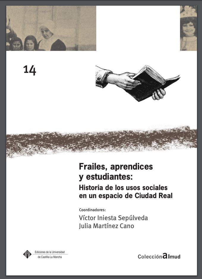 Frailes, aprendices y estudiantes: Historia de los usos sociales en un espacio de Ciudad Real - Víctor Iniesta Sepúlveda